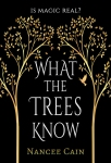 What the trees know by Nancee Cain